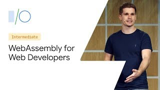 WebAssembly for Web Developers (Google I/O '19)