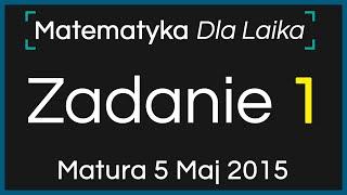 ZADANIE 1 - 5 Maj 2015 - Nowa Matura podstawowa z Matematyki