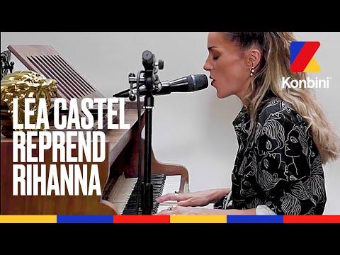 Youtube: Léa Castel reprend«Love on the Brain» de Rihanna l Live Session l Konbini
