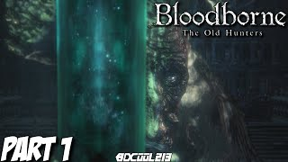 Bloodborne The Old Hunters Gameplay Walkthrough Part 1 - Playstation 4 Let's Play