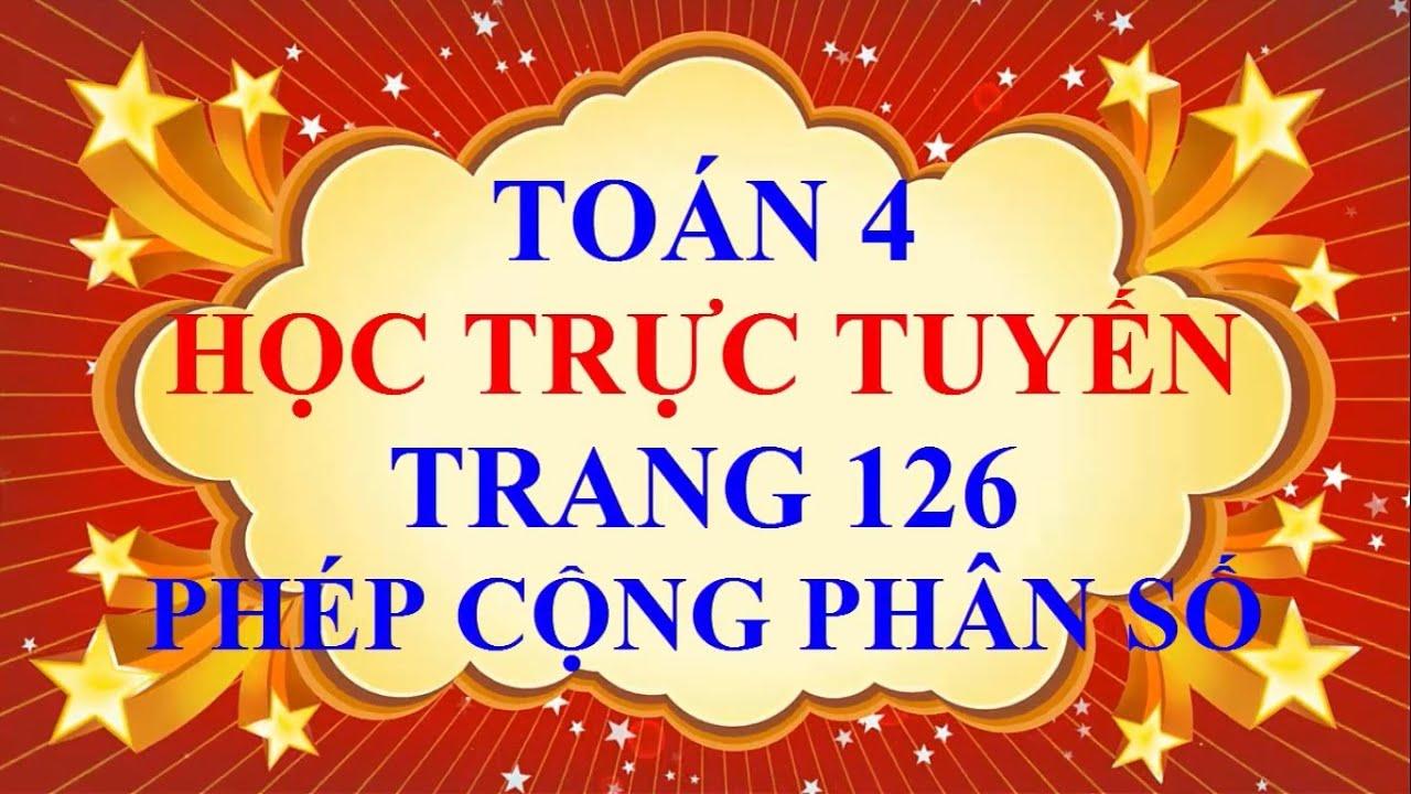 Học Trực Tuyến Toán Lớp 4 Trang 126 Phép cộng phân số