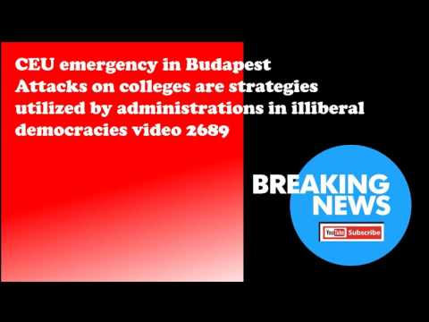 CEU emergency in Budapest Attacks on colleges are strategies utilized by administrations in illibera