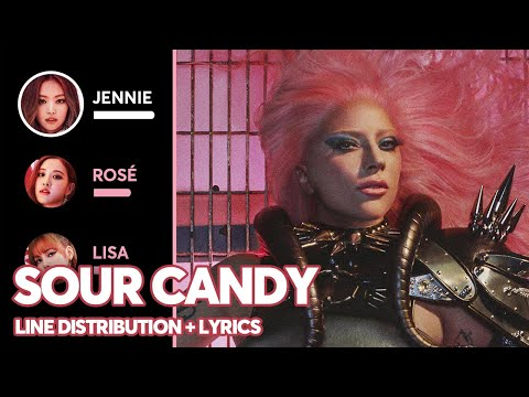 Lady Gaga, BLACKPINK – Sour Candy (Line Distribution + Color Coded Lyrics)