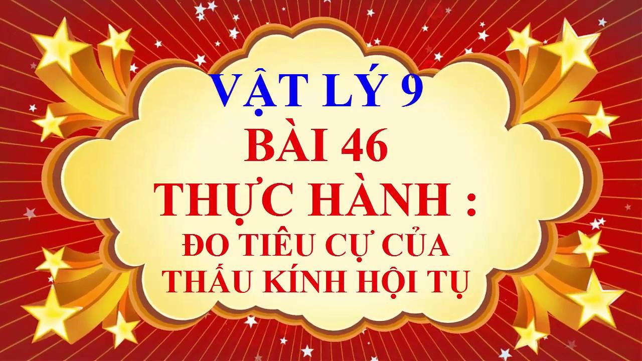 Vật lý lớp 9 – Bài 46 – Thực hành – Đo tiêu cự của thấu kính hội tụ
