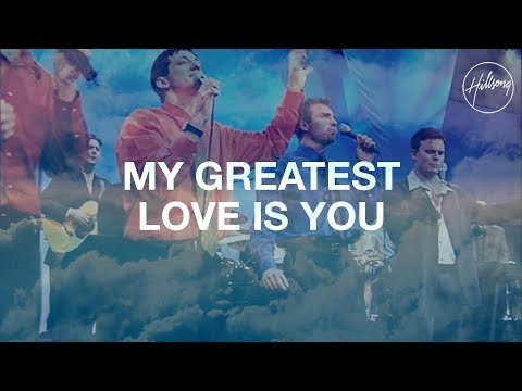 My Greatest Love Is You  Hillsong Worship