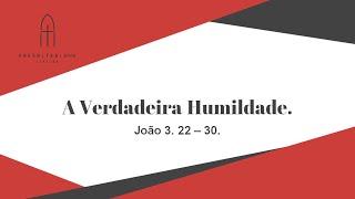 A Verdadeira Humildade - Thyago Reis - 16/08/2020