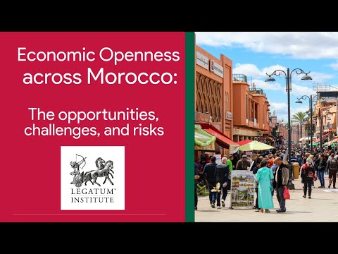 Economic Openness across Morocco: The opportunities, challenges and risks.
