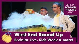 West End Round Up Ep.6 - Brainiac Live, Kids Week & more...