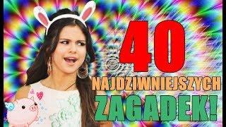 40 NAJDZIWNIEJSZYCH ZAGADEK!