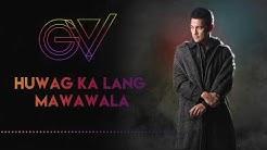 Gary V - Huwag Ka Lang Mawawala (Official Lyric Video)