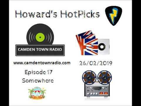 Howards Hotpicks - Episode 17 - Camden Town Radio - Somewhere