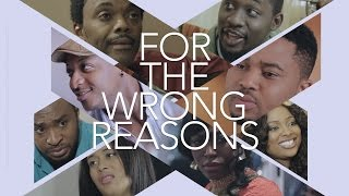 For The Wrong Reasons [Official Trailer] Latest 2016 Nigerian Nollywood Drama Movie