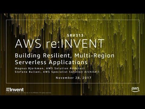 AWS re:Invent 2017: Building Resilient, Multi-Region Serverless Applications (SRV313)