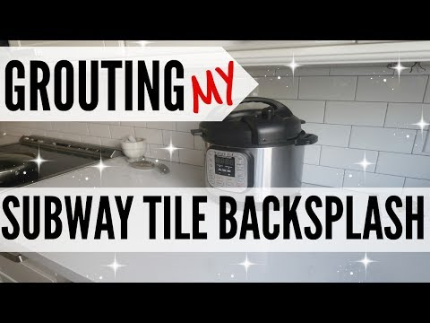 HOW TO GROUT A SUBWAY TILE BACKSPLASH ● GROUTING A DIY BACKSPLASH ● HOW TO APPLY GROUT TO TILE
