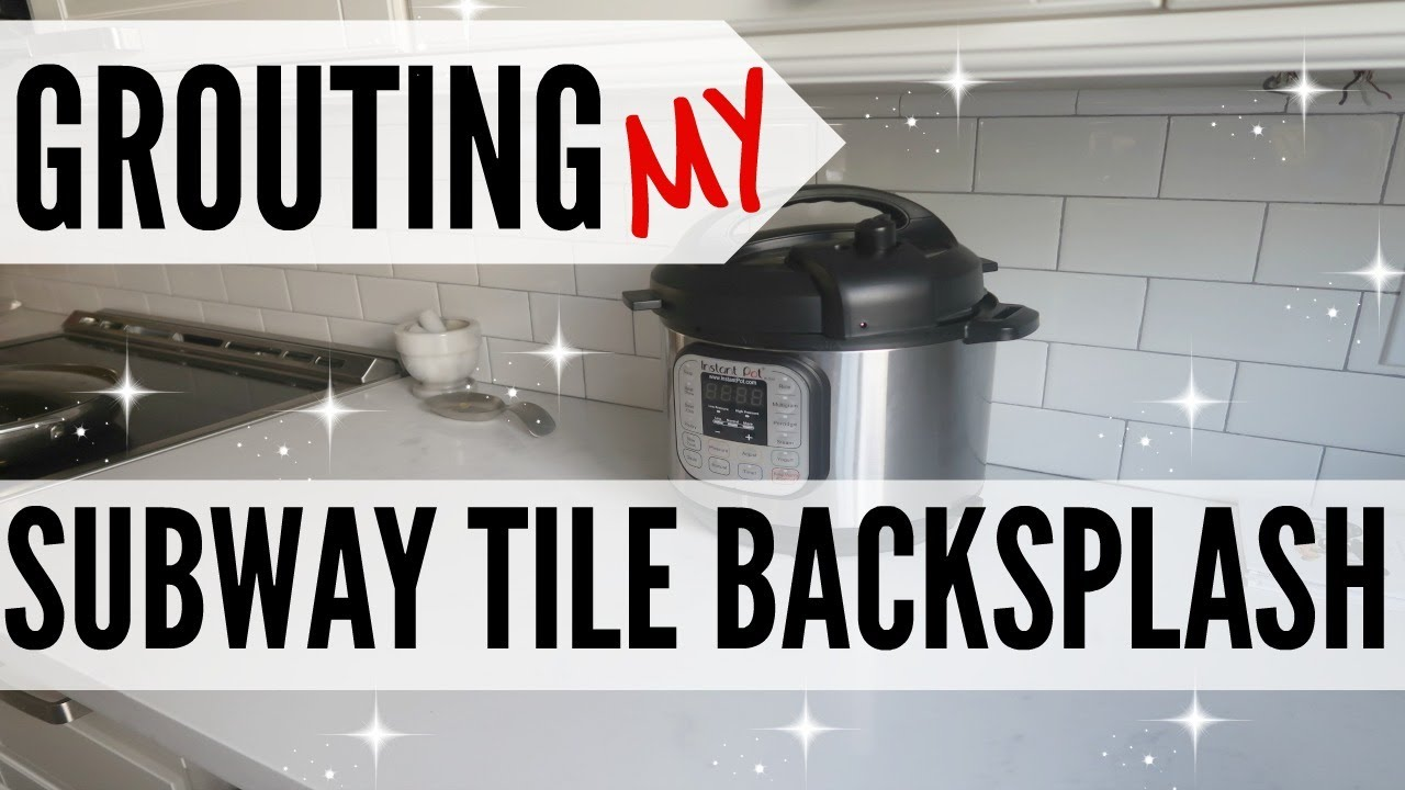 HOW TO GROUT A SUBWAY TILE BACKSPLASH ○ GROUTING A DIY BACKSPLASH ○ HOW TO  APPLY GROUT TO TILE