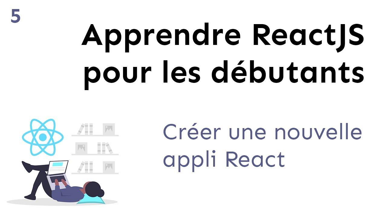 Apprendre ReactJS   Créer une nouvelle appli React