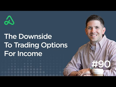 The Downside To Trading Options For Income [Episode 90]