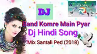 Band Komre Main Pyar Parenge || DJ Hindi Song || Mix Santali Pad || 2018