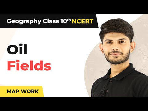 Map Work: Oil Fields - Minerals & Energy Resources | Class 10 Geography