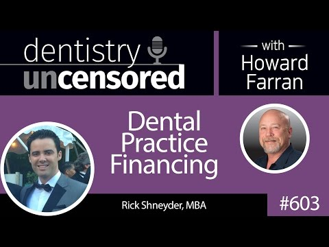 603 Dental Practice Financing with Rick Shneyder : Dentistry Uncensored with Howard Farran