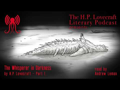 The Whisperer in Darkness - HPPodcraft Reading - Part 1