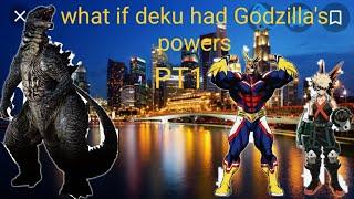 What if deku had Godzilla's powers PT1