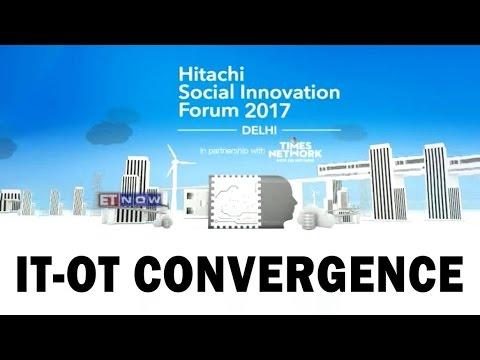 Hitachi Social Innovation Forum 2017 - Digital Transformation Through IT-OT Convergence