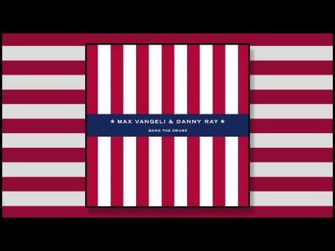 Max Vangeli & Danny Ray - Bang The Drumz (Original Mix)