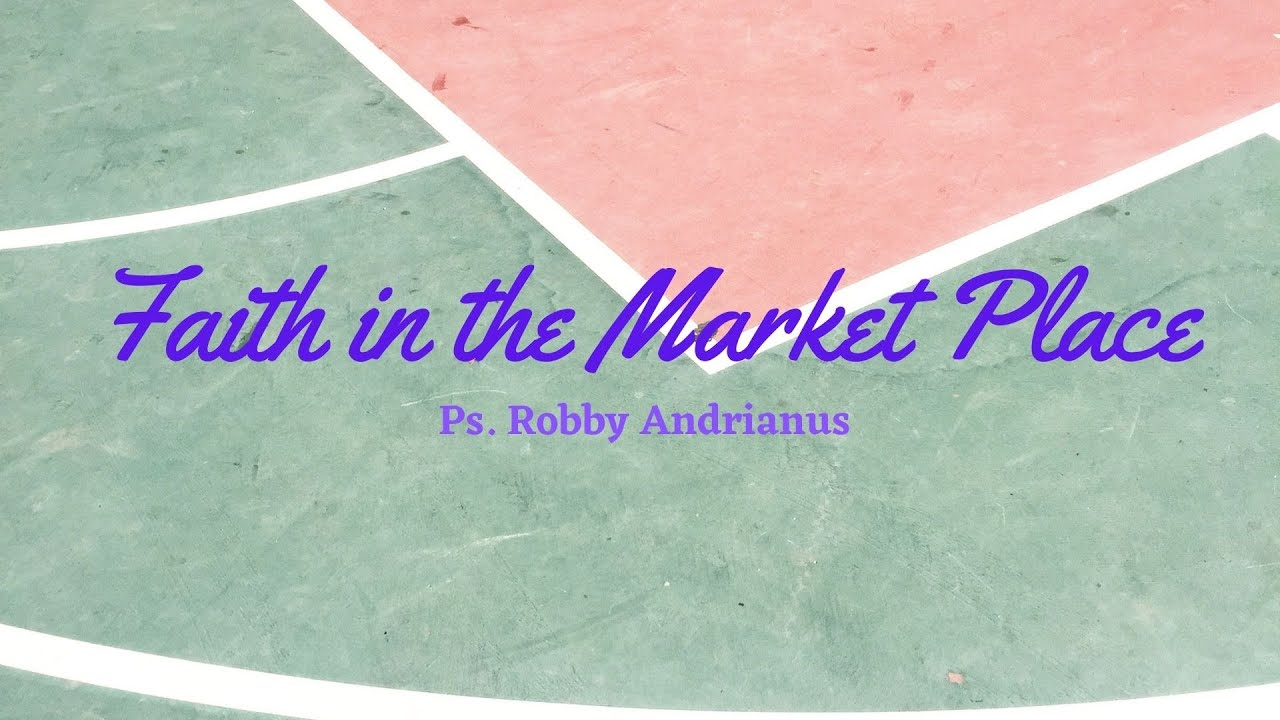18 October English sermon: Faith in the Market Place ~ Ps. Robby Andrianus