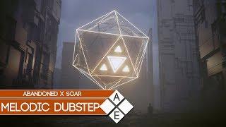 Abandoned &amp Soar - Ghosts Melodic Dubstep