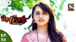 Yeh Moh Moh Ke Dhaage - ये मोह मोह के धागे - Episode 50 - 29th May, 2017