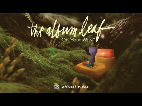 The Album Leaf - On Your Way [OFFICIAL VIDEO]