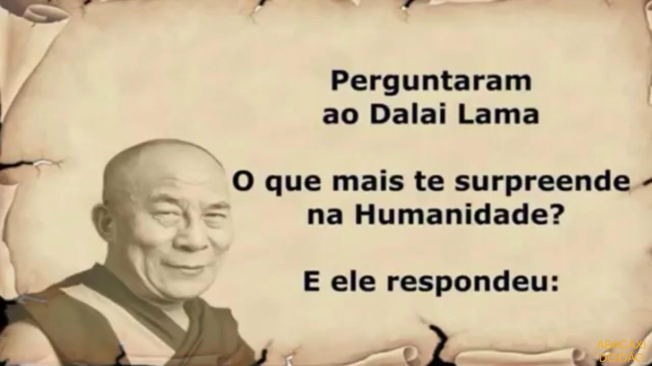 Perguntaram Ao Dalai Lama Oq Te Surpreende Na Humanidade 1 Youtube
