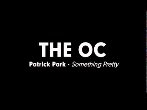 The OC Music - Patrick Park - Something Pretty