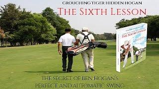 Ben Hogan's Secret Revealed: The Sixth Lesson