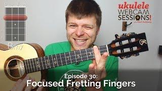 Ukulele Webcam Sessions (Ep.30) - Focused Fretting Fingers
