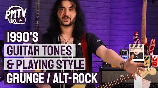 How to Get The 90s Sound On Guitar - 90s Grunge & Alt-Rock Guitar Tones