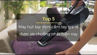 Top 5 + Máy hút bụi cầm tay mini gia đình loại nào tốt nhất [Tư vấn mua 2019]