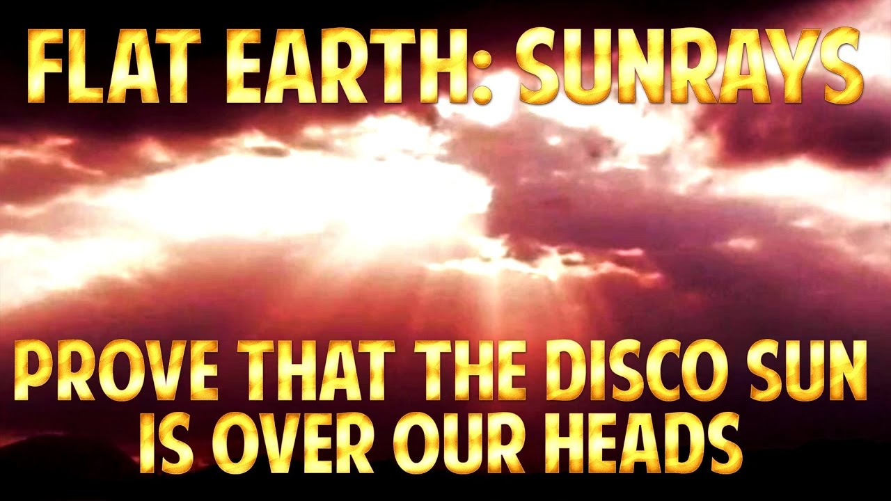 FLAT EARTH - SUN RAYS Prove that The DISCO SUN is Over Our Heads