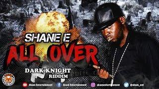 Shane E - All Over [Dark Knight Riddim] June 2018