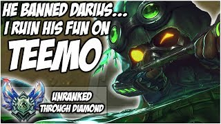 HE BANNED DARIUS... I RUIN HIS FUN ON TEEMO! - Unranked Through Diamond | League of Legends