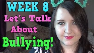 WEEK 8 WEIGH IN! Also let's talk about bullying......