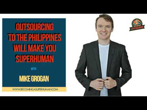 Ep. 133: Outsourcing To The Philippines Will Make You SuperHuman w/ Mike Grogan
