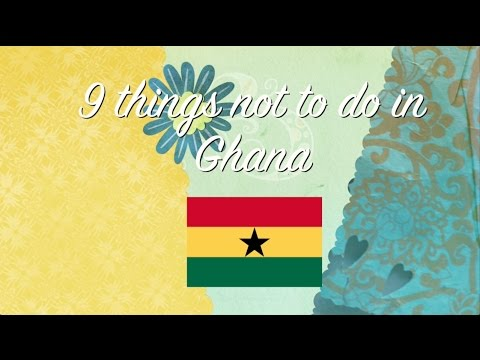9 things not to do in Ghana