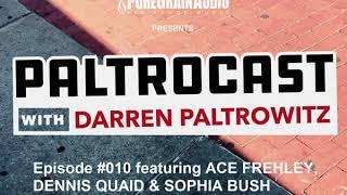 Paltrocast With Darren Paltrowitz: Episode #010 - ACE FREHLEY, DENNIS QUAID & SOPHIA BUSH