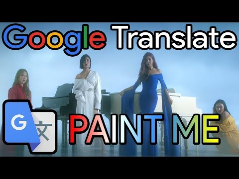 GOOGLE TRANSLATE SINGS - MAMAMOO - Paint Me