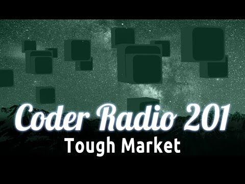 Tough Market | Coder Radio 201