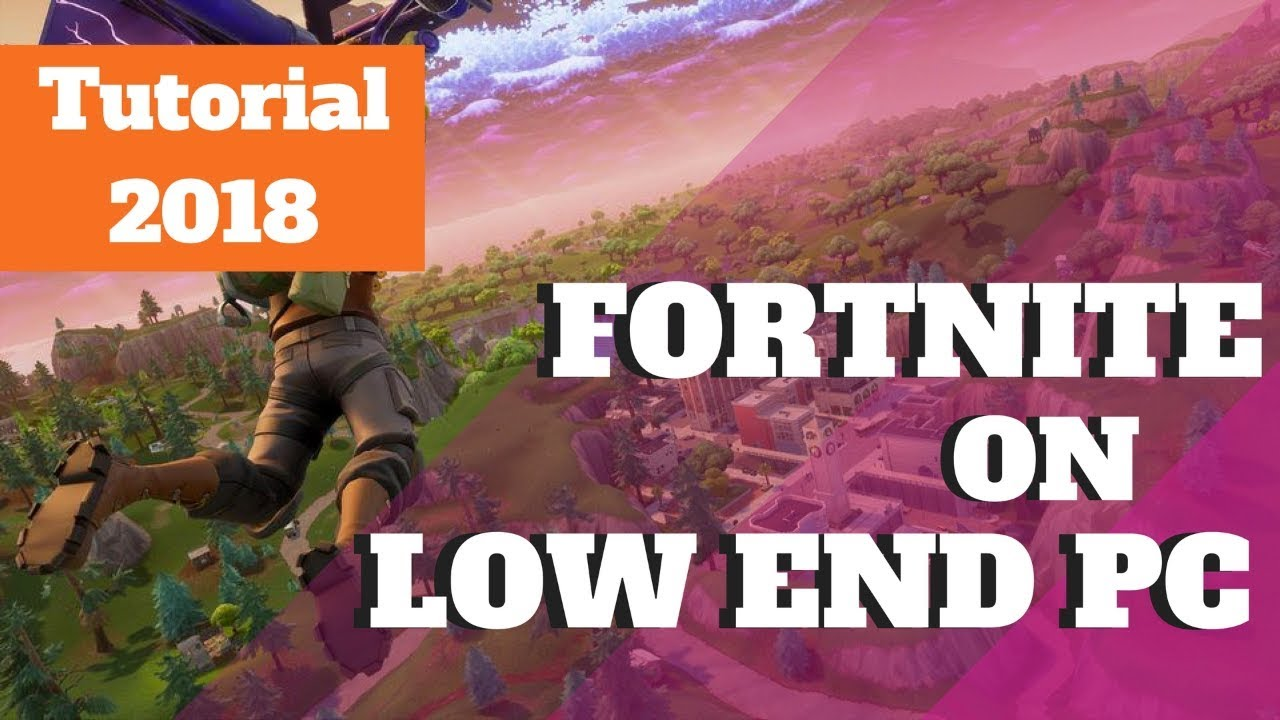 How to Play Fortnite on a Low End PC 2018