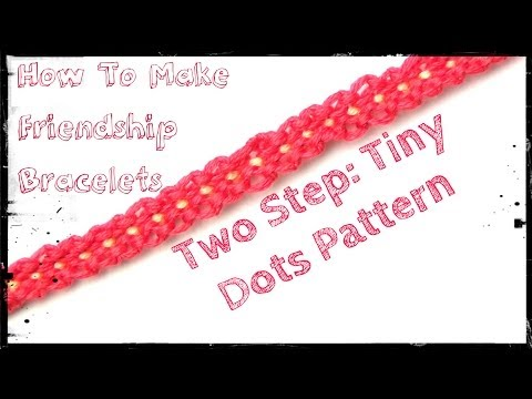 How To Make Friendship Celets Two Step Tiny Dots Pattern
