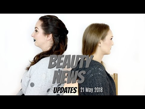 BEAUTY NEWS - 21 May 2018 | Updates